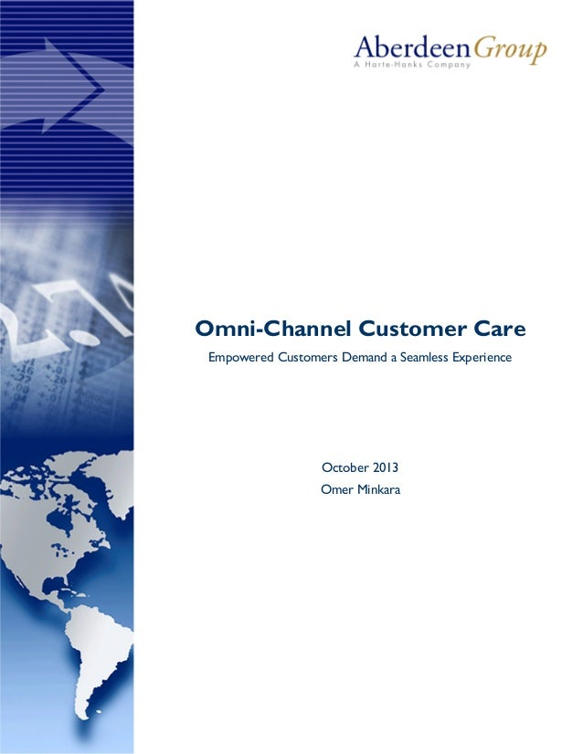 Omni-Channel Customer Care Empowered Customers Demand a Seamless Experience  October 2013 Omer Minkara