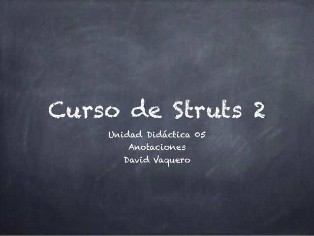 Curso de Struts 2 Unidad Didáctica 05 Anotaciones David Vaquero