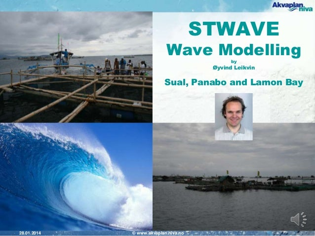 STWAVE  Wave Modelling by  Øyvind Leikvin  Sual, Panabo and Lamon Bay  28.01.2014  © www.akvaplan.niva.no