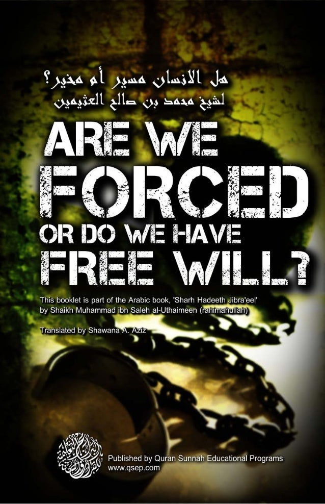 FREE WILL? FORCED ARE WE OR DO WE HAVE This booklet is part of the Arabic book, 'Sharh Hadeeth Jibra'eel' by Shaikh Muhamm...