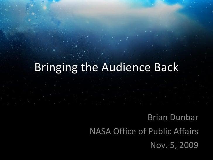 Bringing the Audience Back Brian Dunbar NASA Office of Public Affairs Nov. 5, 2009