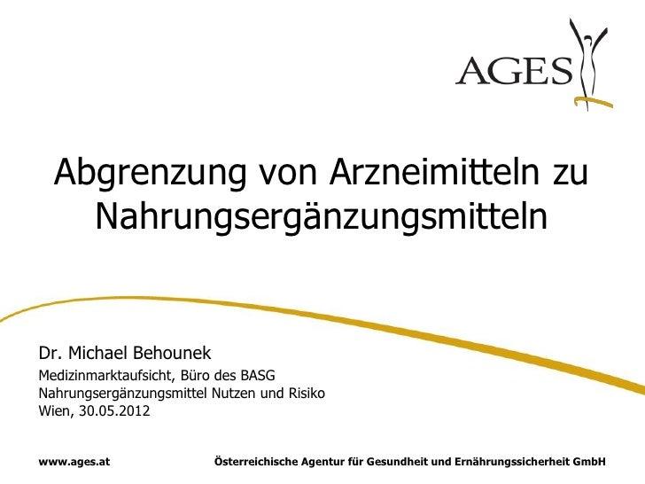 Abgrenzung von Arzneimitteln zu    NahrungsergänzungsmittelnDr. Michael BehounekMedizinmarktaufsicht, Büro des BASGNahrung...