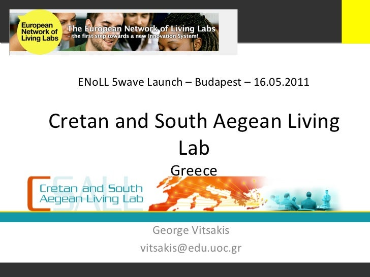 ENoLL	  5wave	  Launch	  –	  Budapest	  –	  16.05.2011	  Cretan	  and	  South	  Aegean	  Living	                     Lab	 ...