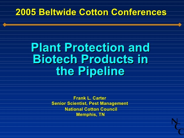 2005 Beltwide Cotton Conferences <ul><ul><li>Plant Protection and Biotech Products in the Pipeline </li></ul></ul><ul><ul>...