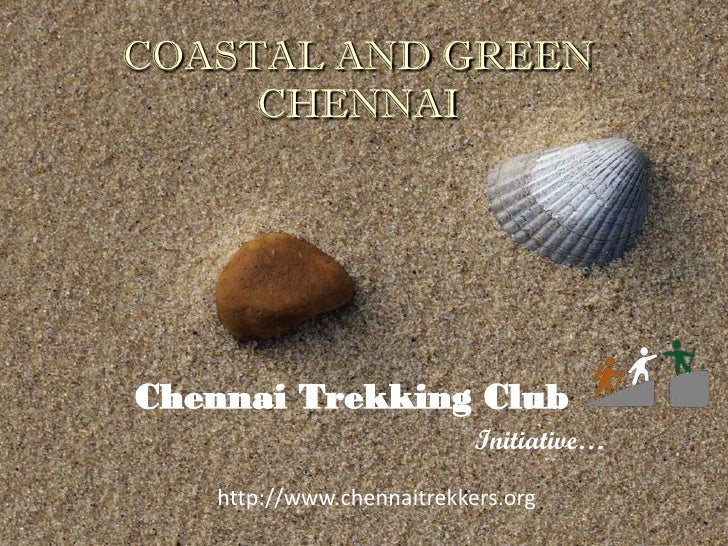 COASTAL AND GREEN      CHENNAI     Chennai Trekking Club                            Initiative…    http://www.chennaitrekk...