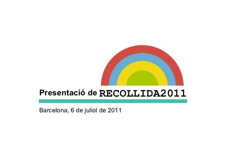 Barcelona, 6 de juliol de 2011 Presentació de RECOLLIDA2011
