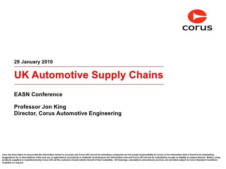 UK Automotive Supply Chains EASN Conference Professor Jon King Director, Corus Automotive Engineering 29 January 2010