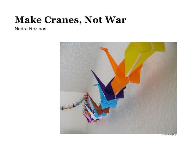 Make Cranes, Not War