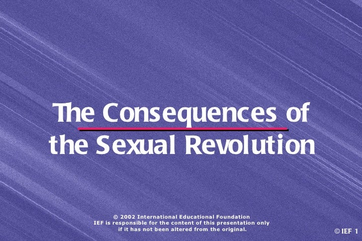 The Consequences ofthe Sexual Revolution          © 2002 International Educational Foundation   IEF is responsible for the...
