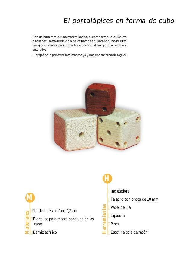 El portalápices en forma de cubo              Con un buen taco de una madera bonita, puedes hacer que los lápices         ...