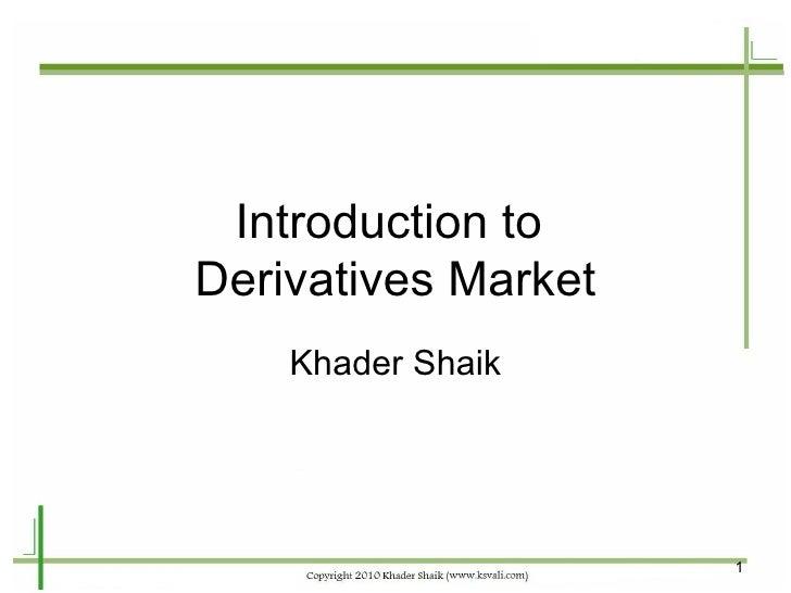 Introduction to  Derivatives Market Khader Shaik