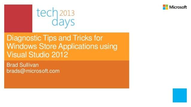 Diagnostic Tips and Tricks forWindows Store Applications usingVisual Studio 2012Brad Sullivanbrads@microsoft.com
