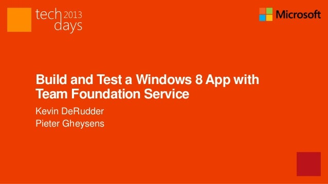 Build and Test a Windows 8 App withTeam Foundation ServiceKevin DeRudderPieter Gheysens