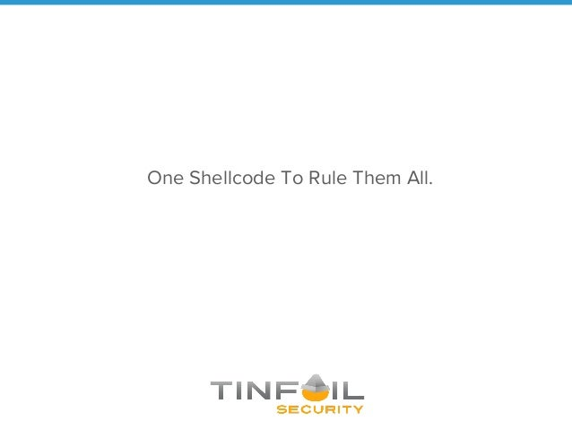 One Shellcode To Rule Them All.