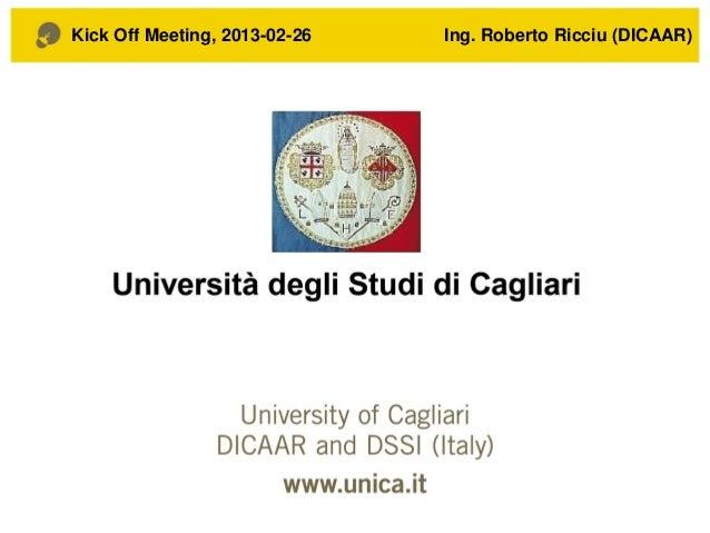 Kick Off Meeting, 2013-02-26  Ing. Roberto Ricciu (DICAAR)