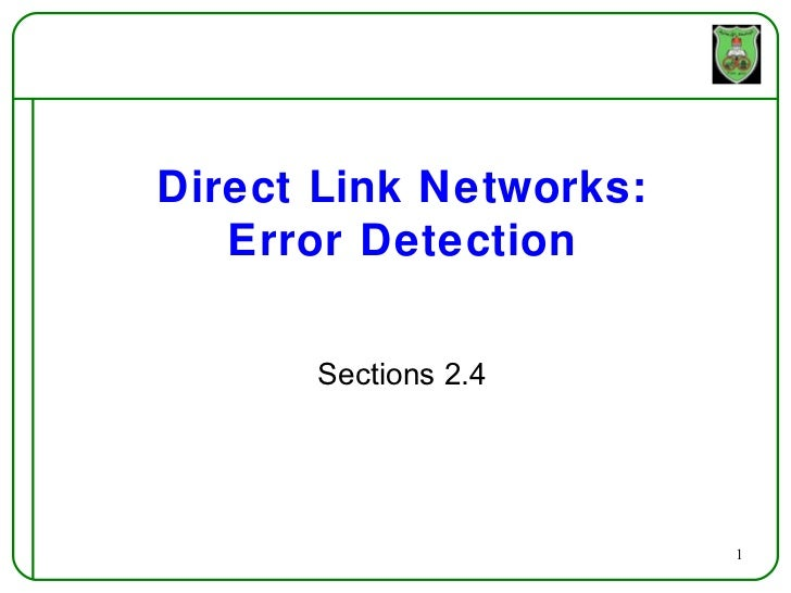Direct Link Networks:   Error Detection      Sections 2.4                        1