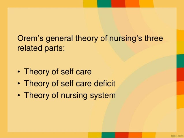 dorothea orems self care deficit theory essay Orem is best known for developing the self-care deficit nursing theory and the general theory of nursing.