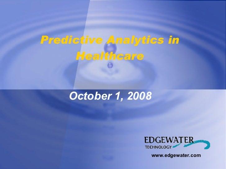 www.edgewater.com October 1, 2008 Predictive Analytics in Healthcare