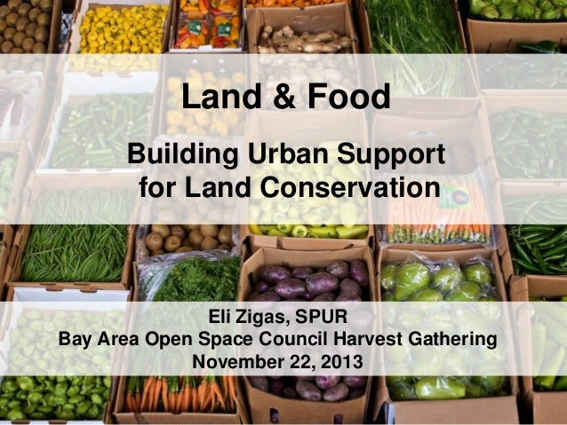 Land & Food Building Urban Support for Land Conservation  Eli Zigas, SPUR Bay Area Open Space Council Harvest Gathering No...