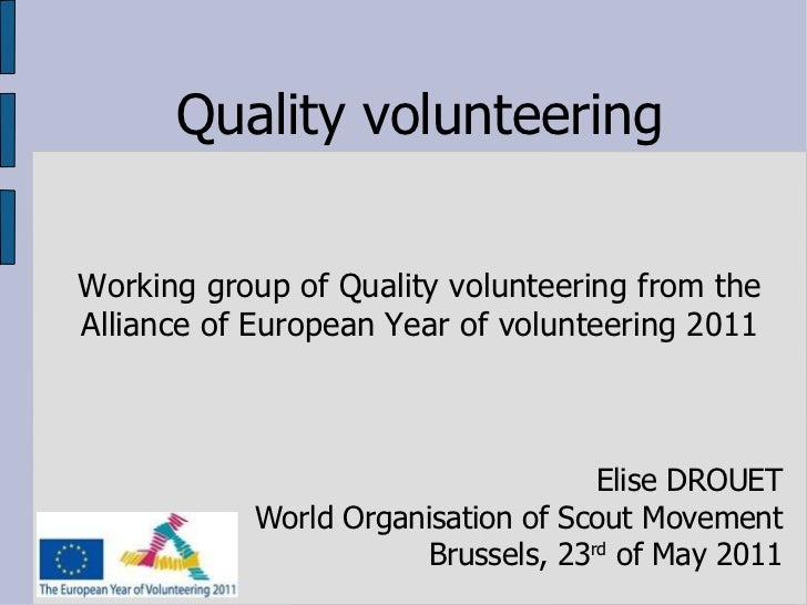 Quality volunteering Working group of Quality volunteering from the Alliance of European Year of volunteering 2011 Elise D...