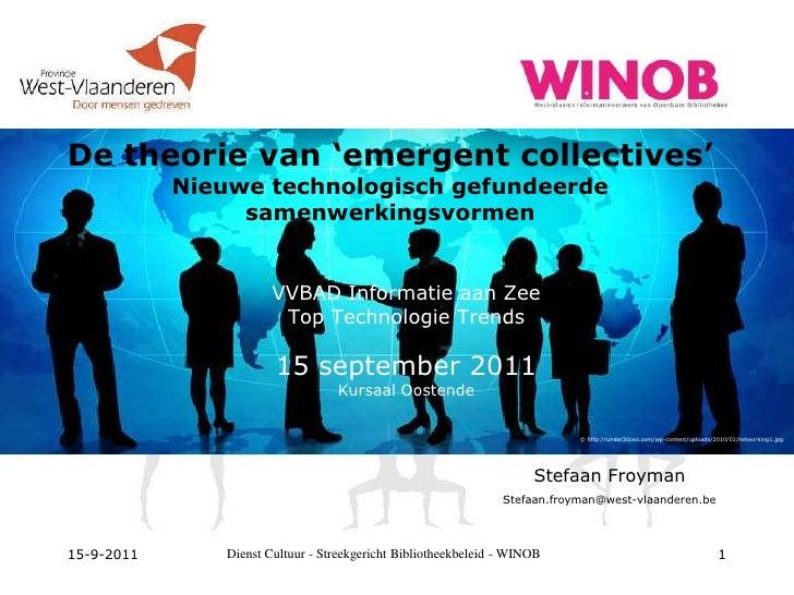 15-9-2011<br />Dienst Cultuur - Streekgericht Bibliotheekbeleid - WINOB<br />1<br />De theorie van 'emergentcollectives'Ni...