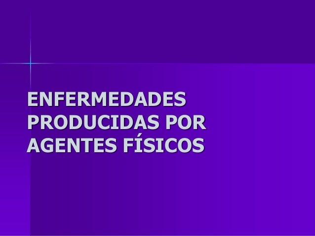 ENFERMEDADES PRODUCIDAS POR AGENTES FÍSICOS