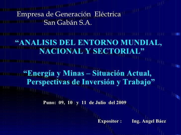 """<ul><li>"""" ANALISIS DEL ENTORNO MUNDIAL, NACIONAL Y SECTORIAL"""" </li></ul><ul><li>"""" Energía y Minas – Situación Actual,  Per..."""
