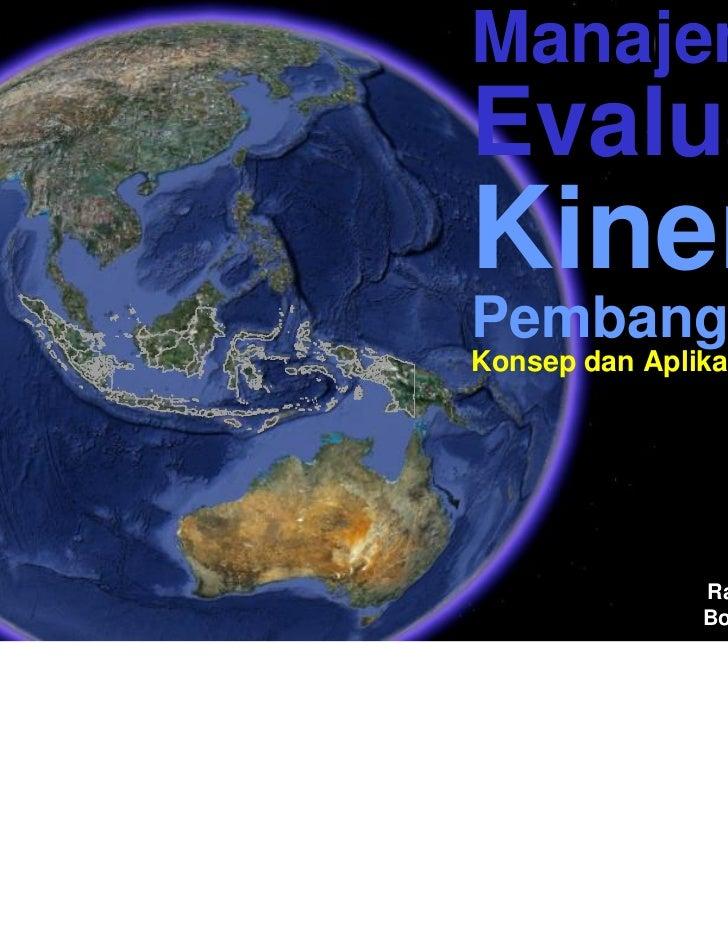 ManajemenEvaluasiKinerjaPembangunanKonsep dan Aplikasinya               Randy R. Wrihatnolo               Bogor, 25 Maret ...