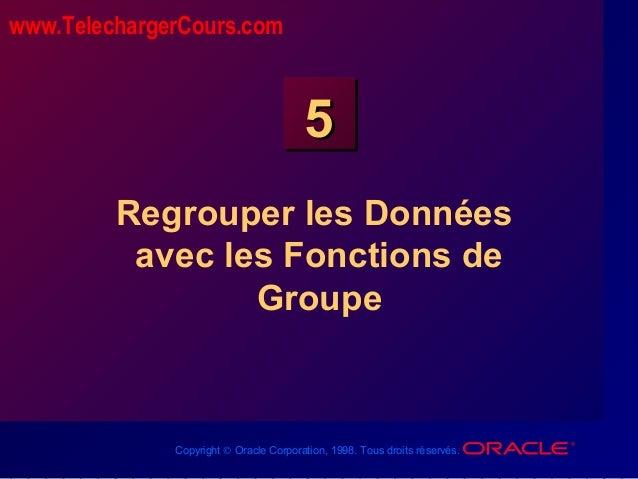 Copyright © Oracle Corporation, 1998. Tous droits réservés. 55 Regrouper les Données avec les Fonctions de Groupe www.Tele...