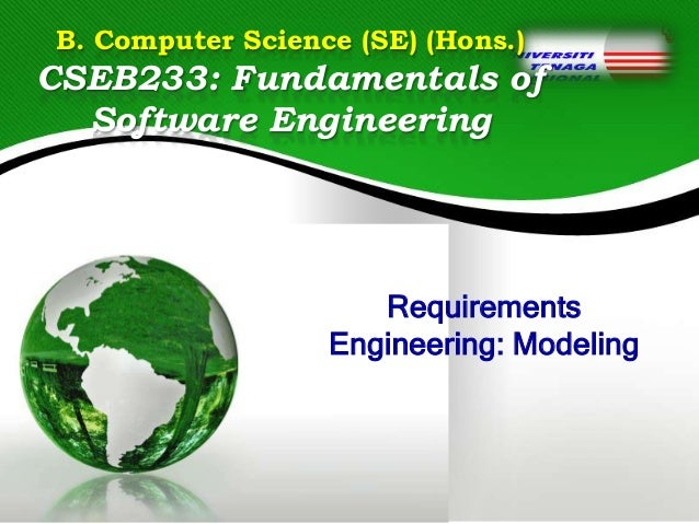 B. Computer Science (SE) (Hons.)  CSEB233: Fundamentals of Software Engineering  Requirements Engineering: Modeling