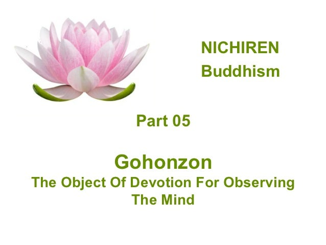 NICHIREN                        Buddhism              Part 05           GohonzonThe Object Of Devotion For Observing      ...