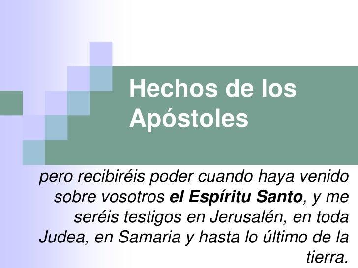 Hechos de los            Apóstolespero recibiréis poder cuando haya venido  sobre vosotros el Espíritu Santo, y me    seré...