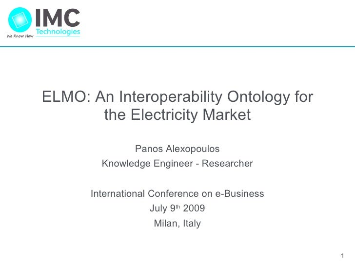 ELMO: An Interoperability Ontology for the Electricity Market Panos Alexopoulos Knowledge Engineer - Researcher Internatio...