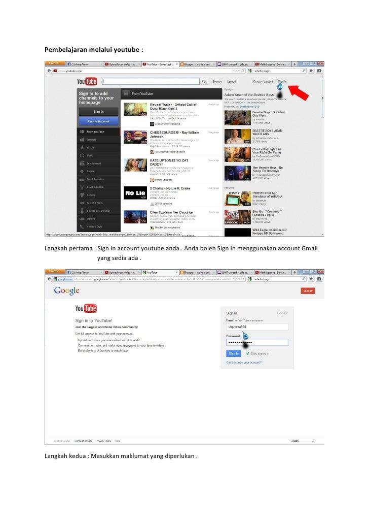 Pembelajaran melalui youtube :Langkah pertama : Sign In account youtube anda . Anda boleh Sign In menggunakan account Gmai...