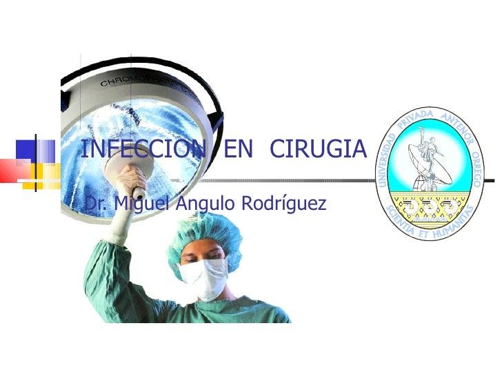 INFECCION  EN  CIRUGIA Dr. Miguel Angulo Rodríguez