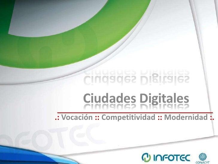 Ciudades Digitales<br />.: Vocación :: Competitividad :: Modernidad :.<br />