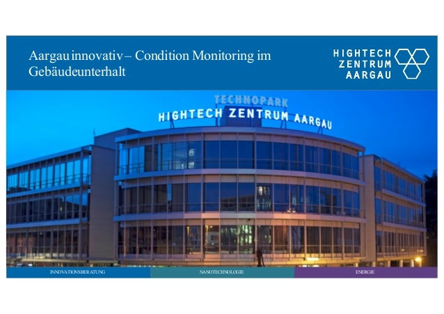 ENERGIENANOTECHNOLOGIEINNOVATIONSBERATUNG Aargauinnovativ – Condition Monitoring im Gebäudeunterhalt