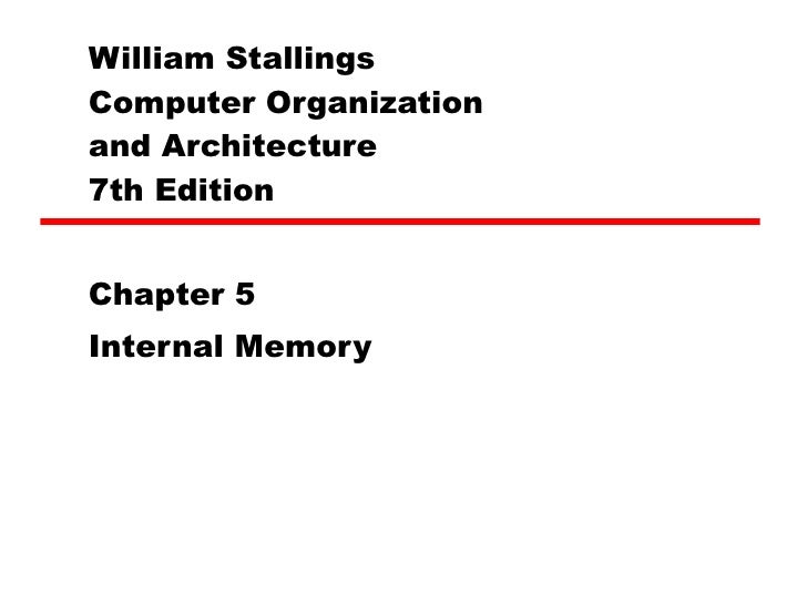 William Stallings  Computer Organization  and Architecture 7th Edition Chapter 5 Internal Memory