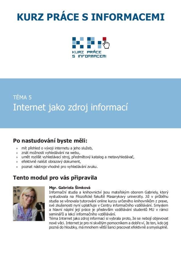 KURZ PRÁCE S INFORMACEMI  TÉMA 5  Internet jako zdroj informací  Po nastudování byste měli: »» »» »» »» »»  mít přehled o ...