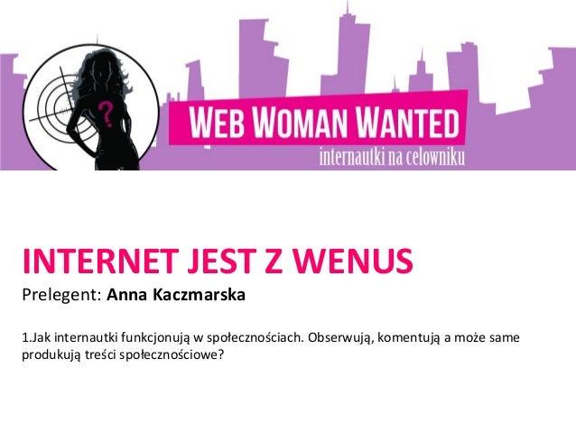 INTERNET JEST Z WENUSPrelegent:Anna Kaczmarska1.Jakinternautkifunkcjonująwspołecznościach.Obserwują,komentująamoż...
