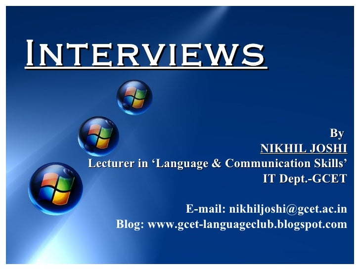 Interviews By  NIKHIL JOSHI Lecturer in 'Language & Communication Skills' IT Dept.-GCET E-mail: nikhiljoshi@gcet.ac.in Blo...