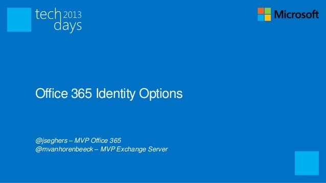 Office 365 Identity Options@jseghers – MVP Office 365@mvanhorenbeeck – MVP Exchange Server