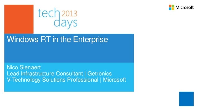 Windows RT in the EnterpriseNico SienaertLead Infrastructure Consultant   GetronicsV-Technology Solutions Professional   M...