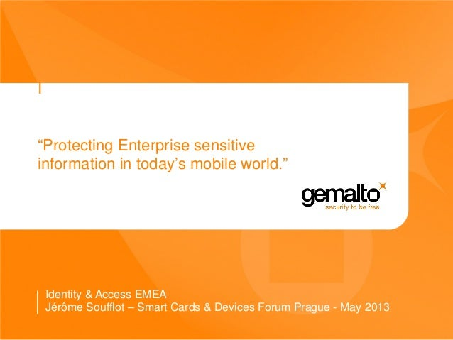 "I""Protecting Enterprise sensitiveinformation in today's mobile world.""Identity & Access EMEAJérôme Soufflot – Smart Cards ..."