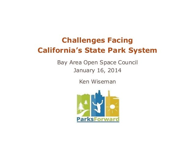 Challenges Facing California's State Park System Bay Area Open Space Council January 16, 2014 Ken Wiseman
