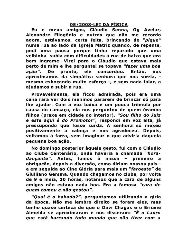 05/2008-LEI DA FÍSICA   Eu e meus amigos, Cláudio Senna, Og Avelar, Alexandre Filogônio e outros que não me recordo agora,...