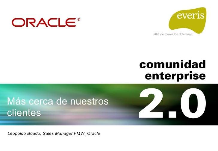 Más cerca de nuestros clientes Leopoldo Boado, Sales Manager FMW, Oracle