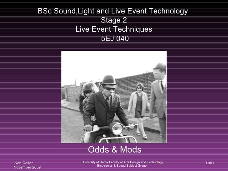 Odds & Mods BSc Sound,Light and Live Event Technology   Stage 2  Live Event Techniques  5EJ 040