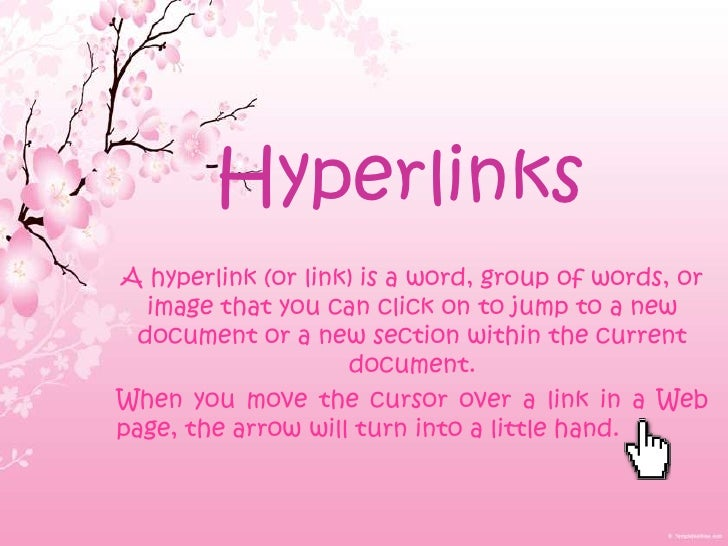 HyperlinksA hyperlink (or link) is a word, group of words, or   image that you can click on to jump to a new  document or ...