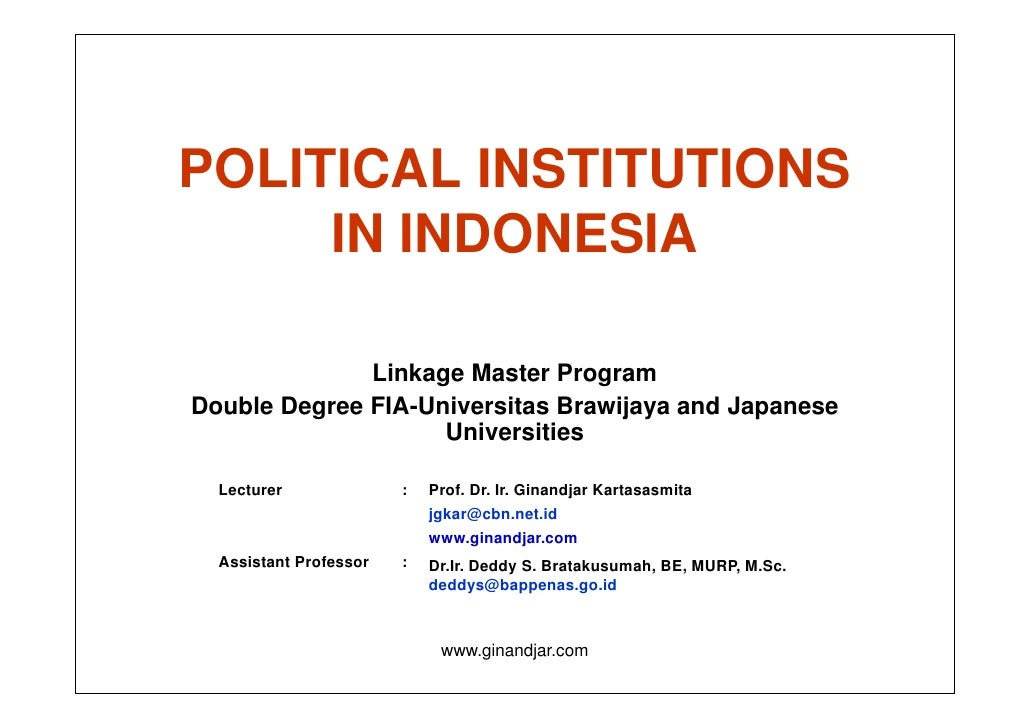 POLITICAL INSTITUTIONS      IN INDONESIA                Linkage Master Program Double Degree FIA-Universitas Brawijaya and...